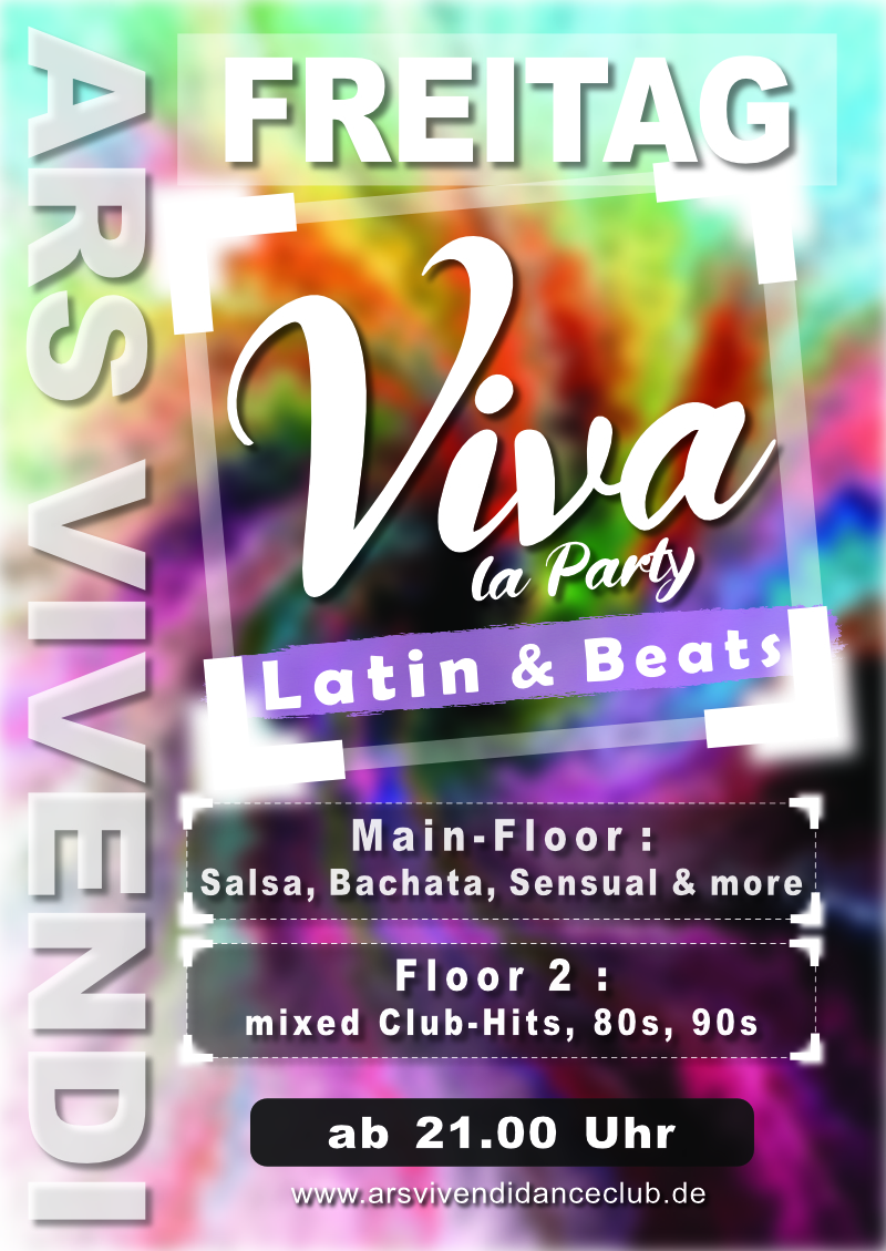 Freitags ab 21 Uhr welcome it's back: Friday in ArsVivendi to Latin & Beats VIVA la Party LATIN & BEATS mit 2 DJs auf 2 Sound-Floors: Mainfloor: Salsa, Bachata and more Second-Floor: 80s90sCharts ... die Freitag Latin-Dance-Party ab 21:00 Uhr